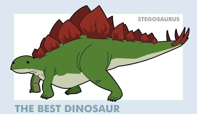 Stegosaurus is the best dinosaur.